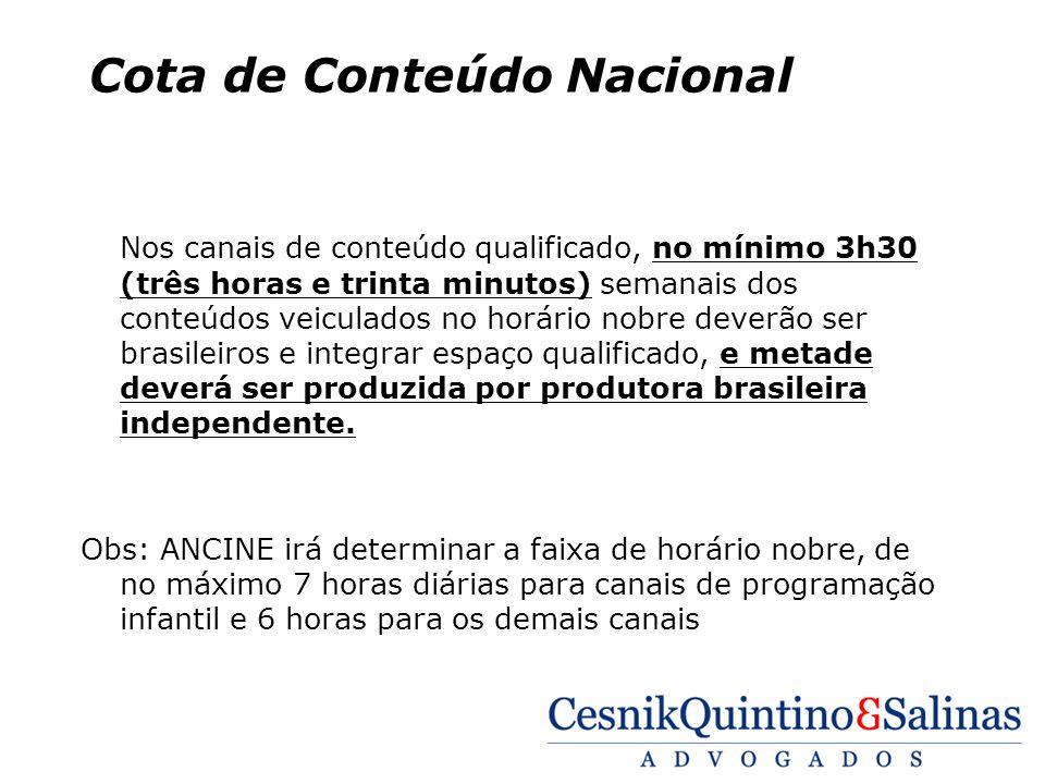 Cota de Conteúdo Nacional Nos canais de conteúdo qualificado, no mínimo 3h30 (três horas e trinta minutos) semanais dos conteúdos veiculados no horári