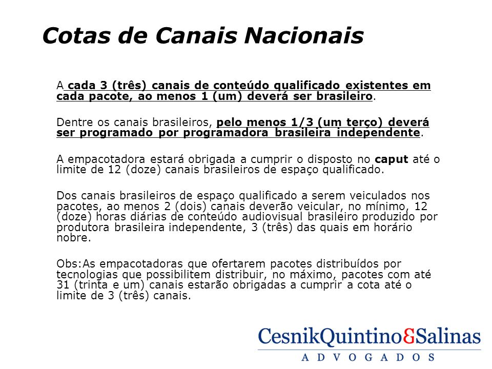 Cotas de Canais Nacionais A cada 3 (três) canais de conteúdo qualificado existentes em cada pacote, ao menos 1 (um) deverá ser brasileiro. Dentre os c