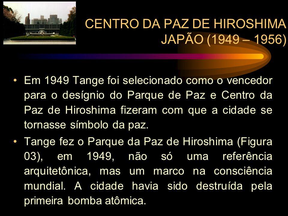 CENTRO DA PAZ DE HIROSHIMA JAPÃO (1949 – 1956) Em 1949 Tange foi selecionado como o vencedor para o desígnio do Parque de Paz e Centro da Paz de Hiros