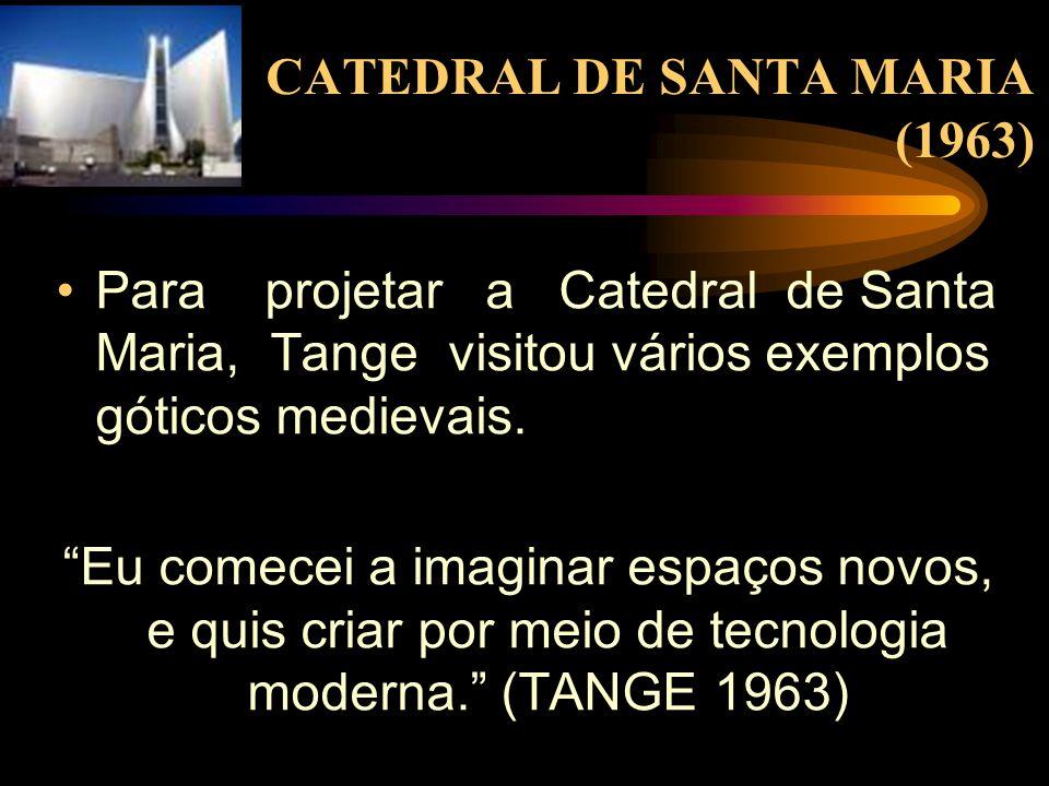 CATEDRAL DE SANTA MARIA (1963) Para projetar a Catedral de Santa Maria, Tange visitou vários exemplos góticos medievais. Eu comecei a imaginar espaços