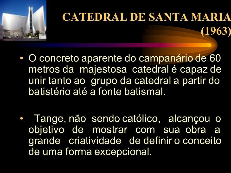 CATEDRAL DE SANTA MARIA (1963) O concreto aparente do campanário de 60 metros da majestosa catedral é capaz de unir tanto ao grupo da catedral a parti