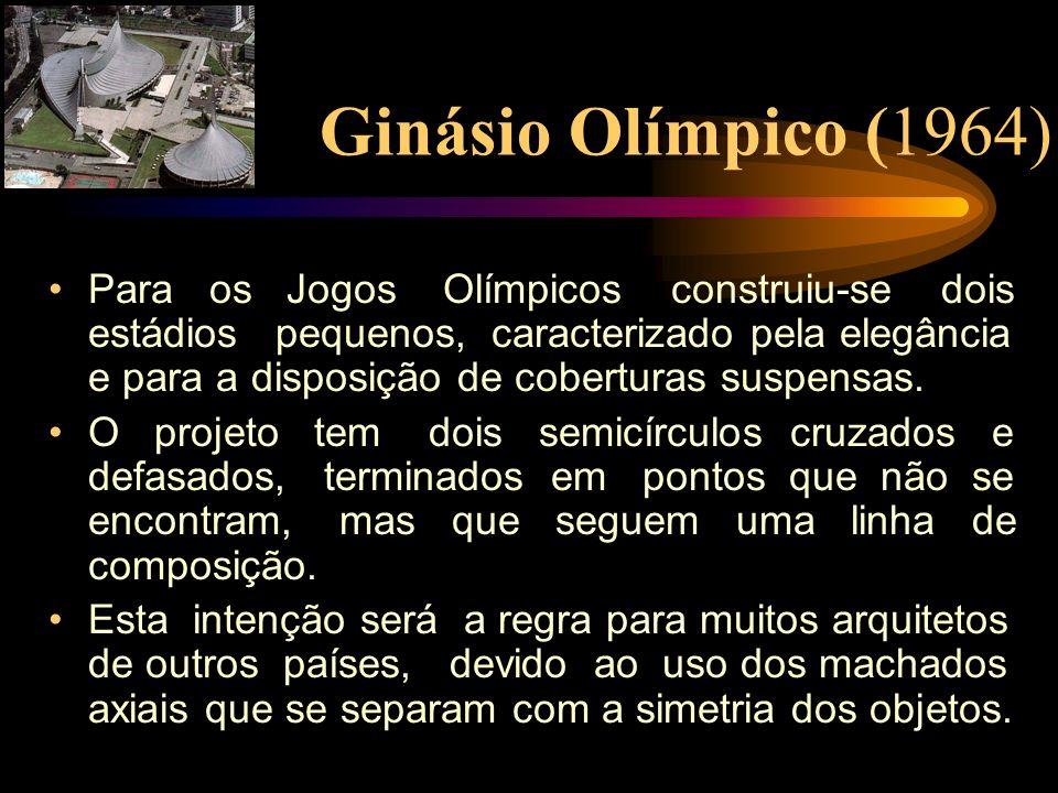 Ginásio Olímpico (1964) Para os Jogos Olímpicos construiu-se dois estádios pequenos, caracterizado pela elegância e para a disposição de coberturas su