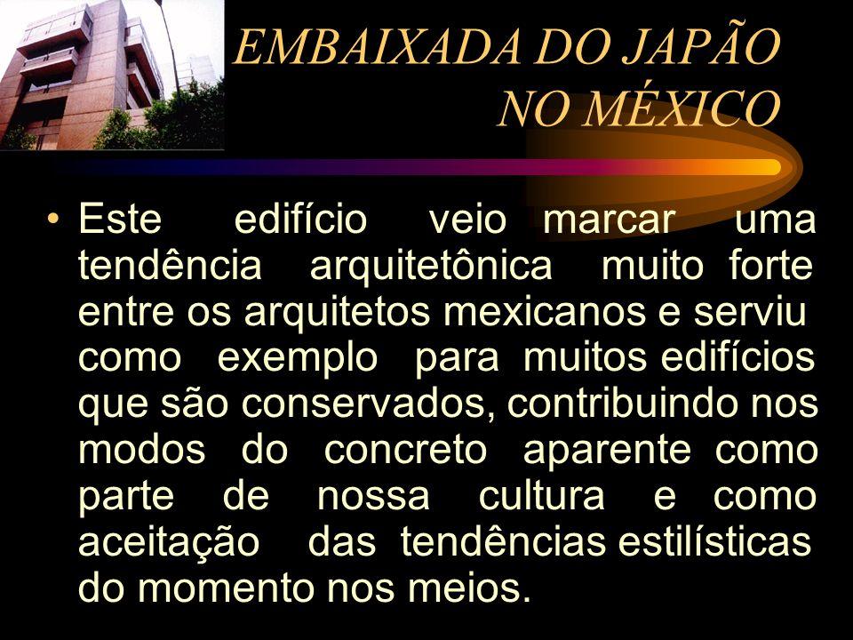 EMBAIXADA DO JAPÃO NO MÉXICO Este edifício veio marcar uma tendência arquitetônica muito forte entre os arquitetos mexicanos e serviu como exemplo par