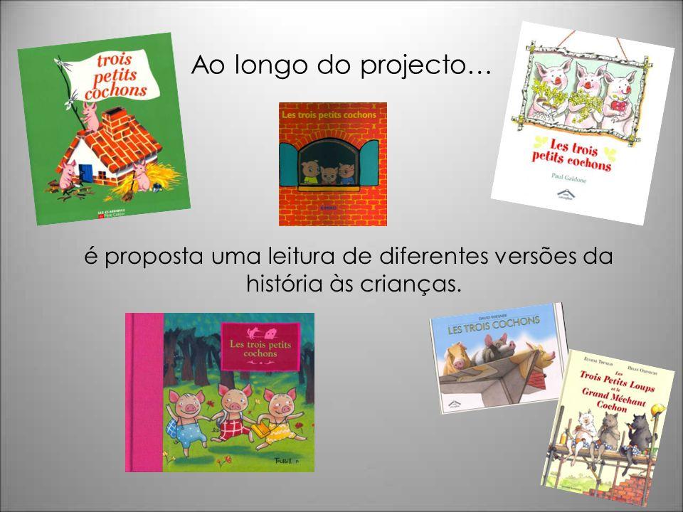Ao longo do projecto… é proposta uma leitura de diferentes versões da história às crianças.