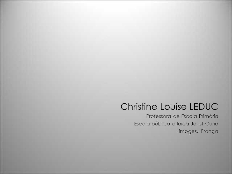 Christine Louise LEDUC Professora de Escola Primária Escola pública e laica Joliot Curie Limoges, França