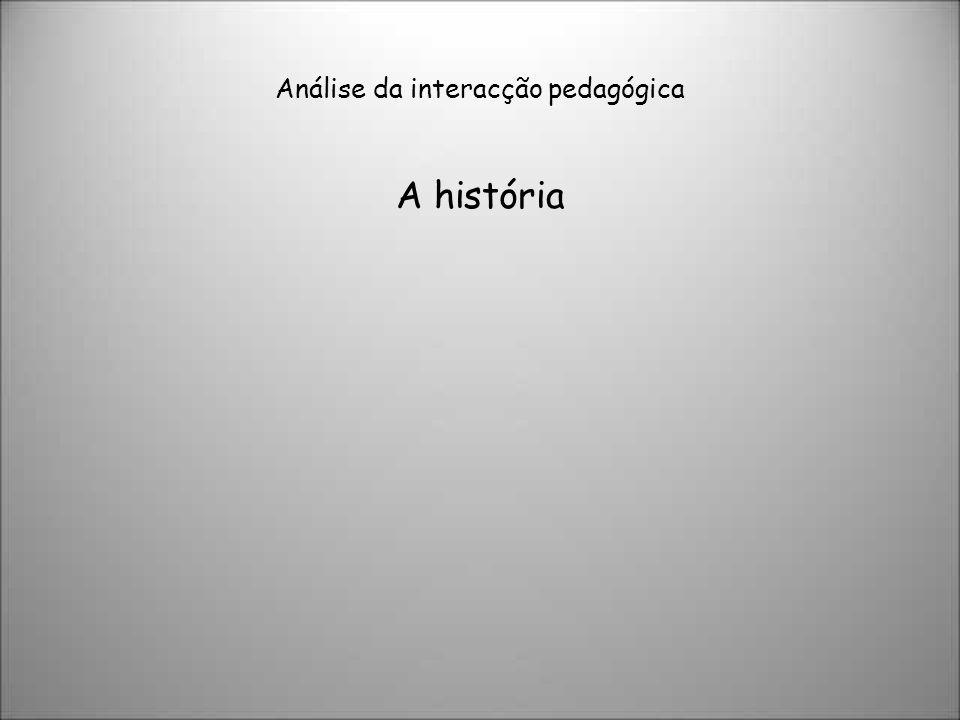 Análise da interacção pedagógica A história