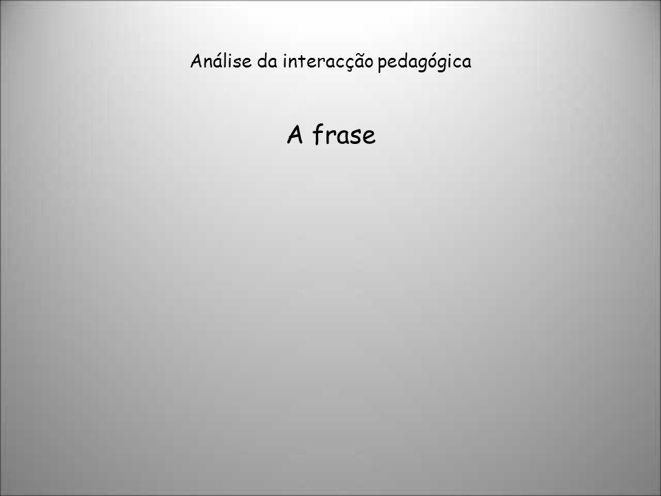 Análise da interacção pedagógica A frase