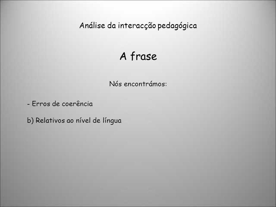 Análise da interacção pedagógica A frase Nós encontrámos: - Erros de coerência b) Relativos ao nível de língua