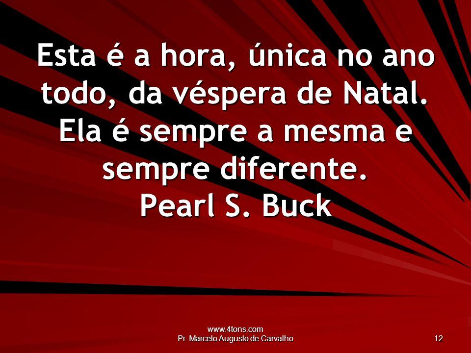 www.4tons.com Pr. Marcelo Augusto de Carvalho 12 Esta é a hora, única no ano todo, da véspera de Natal. Ela é sempre a mesma e sempre diferente. Pearl