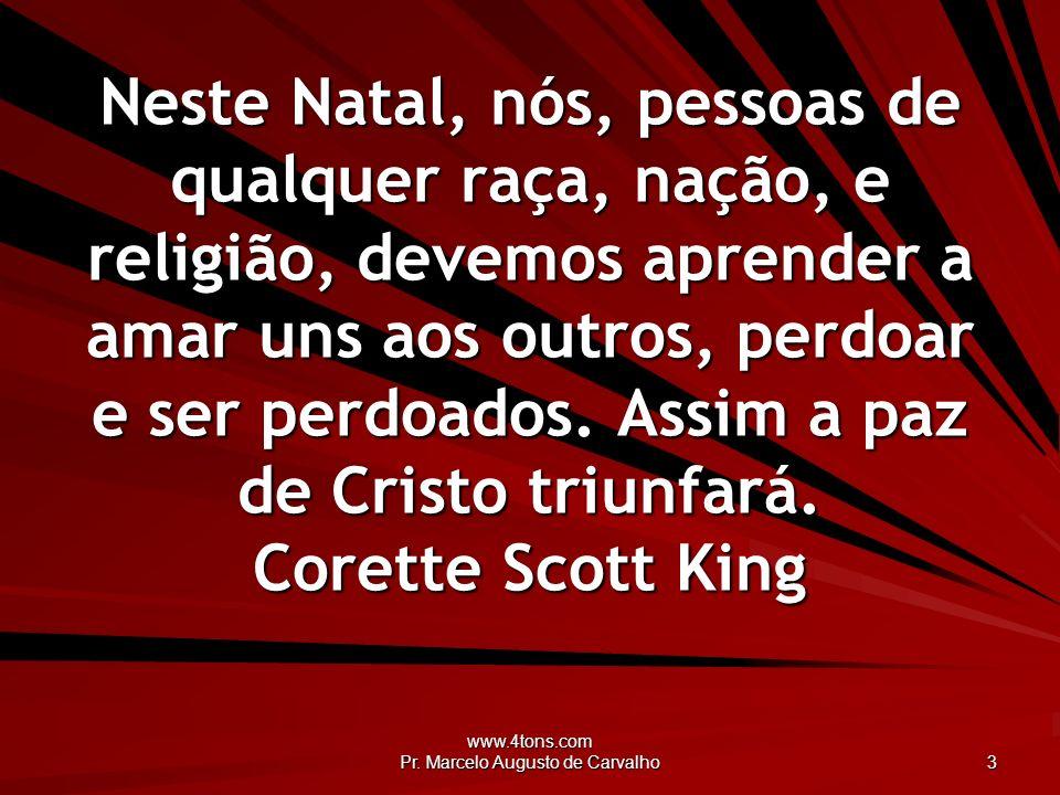 www.4tons.com Pr. Marcelo Augusto de Carvalho 3 Neste Natal, nós, pessoas de qualquer raça, nação, e religião, devemos aprender a amar uns aos outros,