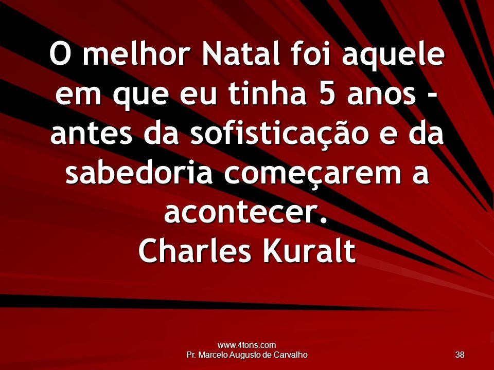 www.4tons.com Pr. Marcelo Augusto de Carvalho 38 O melhor Natal foi aquele em que eu tinha 5 anos - antes da sofisticação e da sabedoria começarem a a