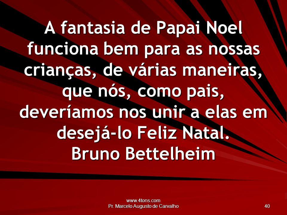 www.4tons.com Pr. Marcelo Augusto de Carvalho 40 A fantasia de Papai Noel funciona bem para as nossas crianças, de várias maneiras, que nós, como pais