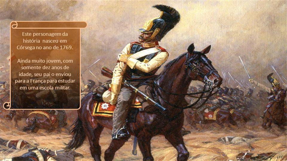 Este personagem da história nasceu em Córsega no ano de 1769.