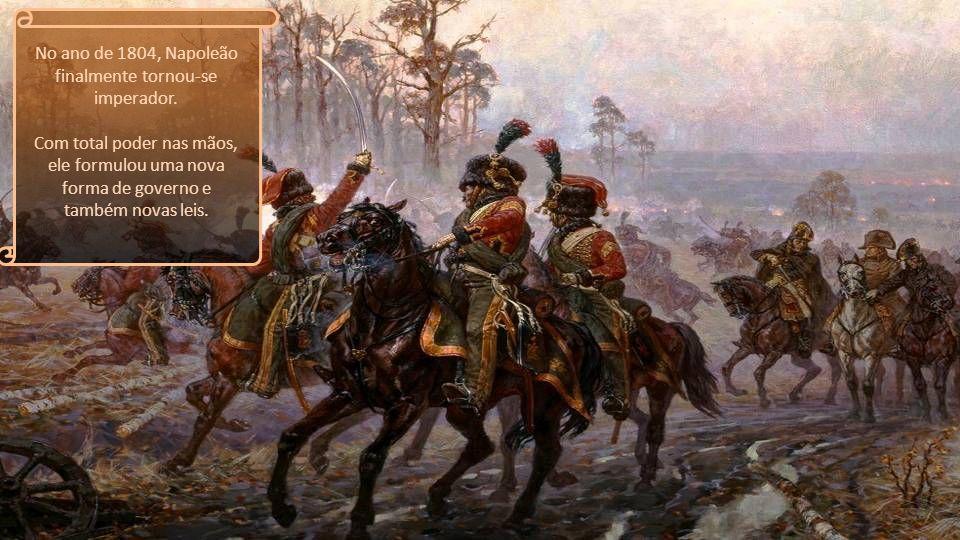 No ano de 1804, Napoleão finalmente tornou-se imperador.