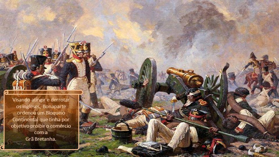 Visando atingir e derrotar os ingleses, Bonaparte ordenou um Bloqueio Continental que tinha por objetivo proibir o comércio com a Grã Bretanha.