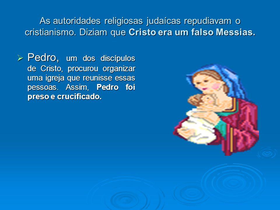As autoridades religiosas judaícas repudiavam o cristianismo. Diziam que Cristo era um falso Messias. Pedro, um dos discípulos de Cristo, procurou org