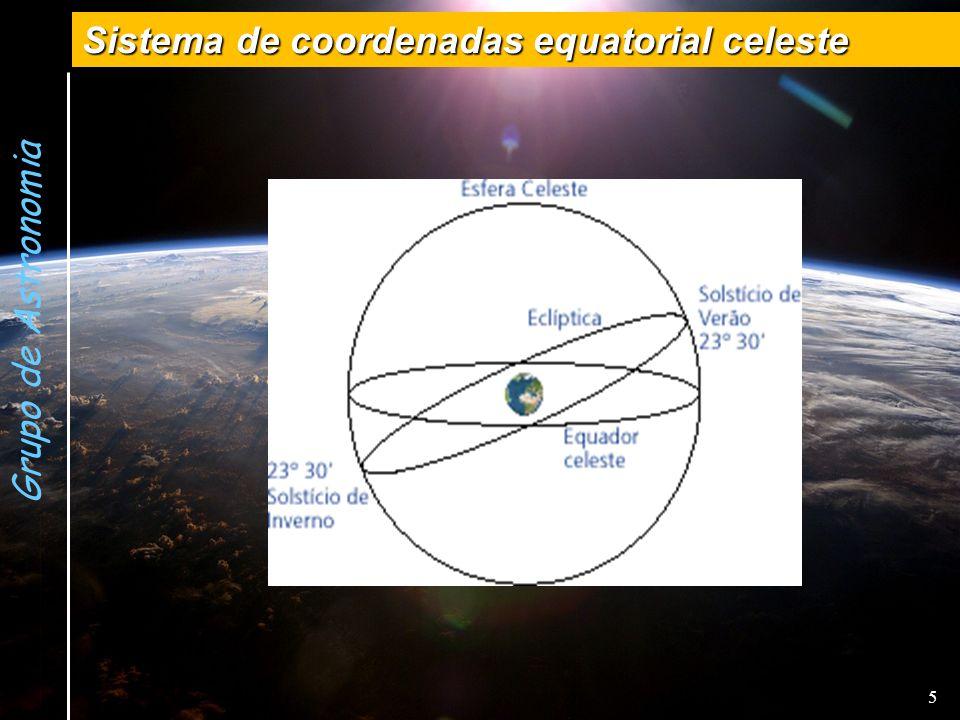 Grupo de Astronomia Sistema de coordenadas equatorial celeste 5