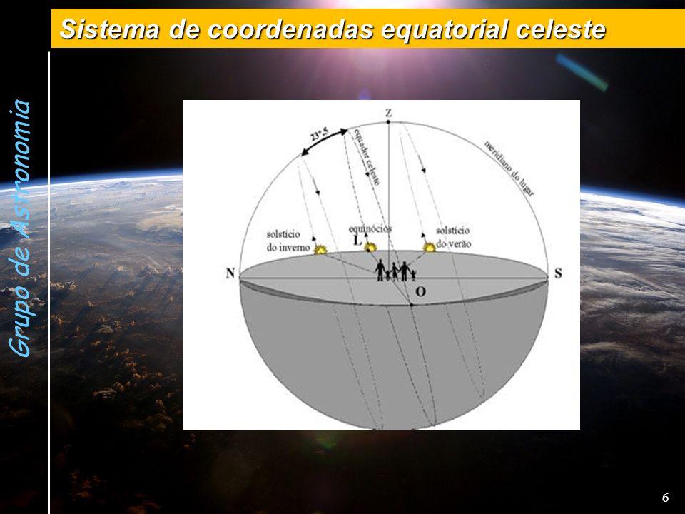 Grupo de Astronomia Sistema de coordenadas equatorial celeste 6