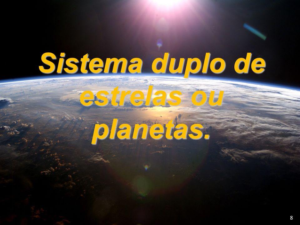 Sistema duplo de estrelas ou planetas. 8