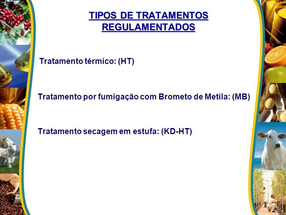 TIPOS DE TRATAMENTOS REGULAMENTADOS Tratamento térmico: (HT) Tratamento por fumigação com Brometo de Metila: (MB) Tratamento secagem em estufa: (KD-HT
