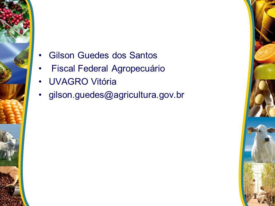 Gilson Guedes dos Santos Fiscal Federal Agropecuário UVAGRO Vitória gilson.guedes@agricultura.gov.br