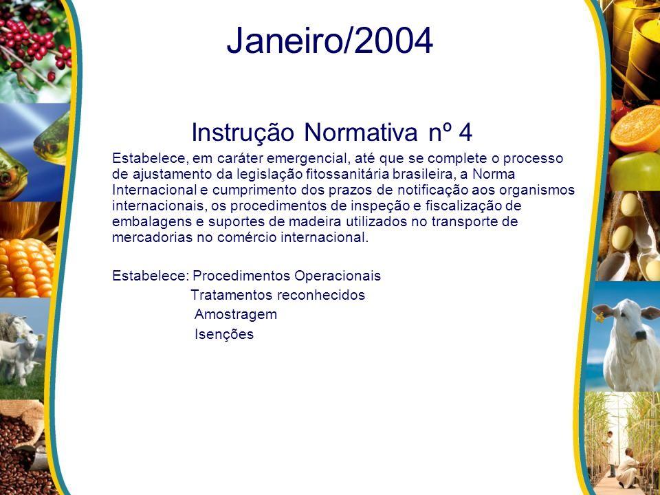 Janeiro/2004 Instrução Normativa nº 4 Estabelece, em caráter emergencial, até que se complete o processo de ajustamento da legislação fitossanitária b