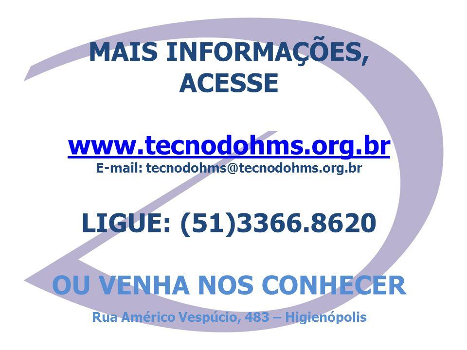 MAIS INFORMAÇÕES, ACESSE www.tecnodohms.org.br E-mail: tecnodohms@tecnodohms.org.br LIGUE: (51)3366.8620 OU VENHA NOS CONHECER Rua Américo Vespúcio, 4