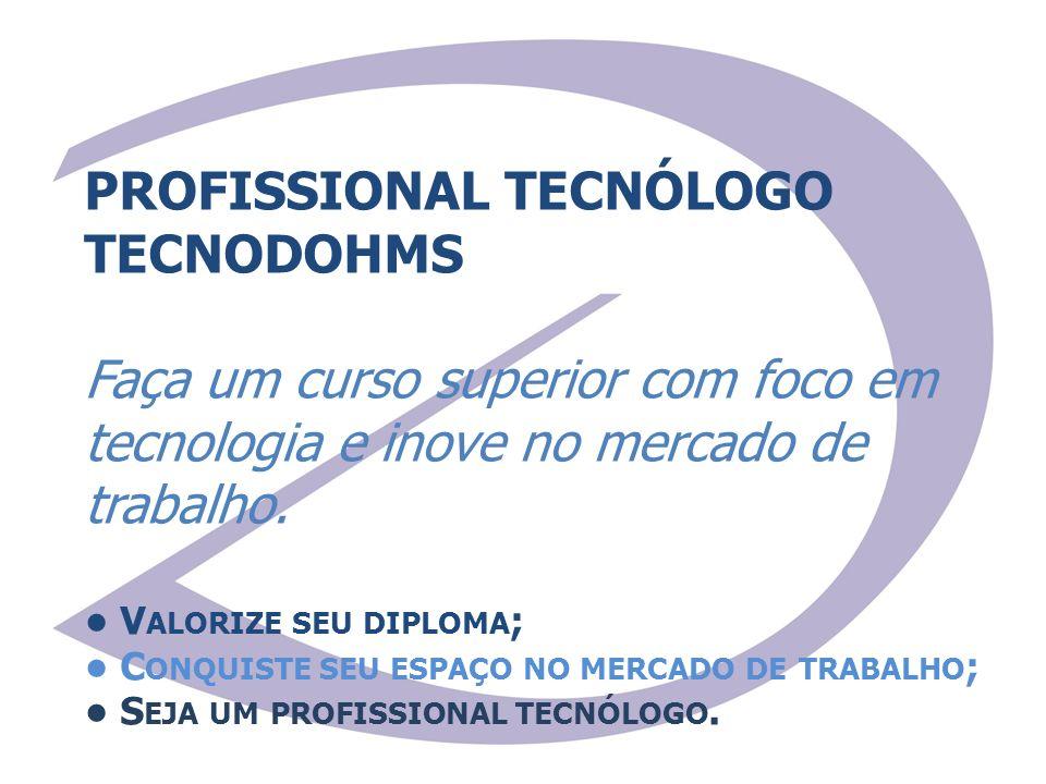 PROFISSIONAL TECNÓLOGO TECNODOHMS Faça um curso superior com foco em tecnologia e inove no mercado de trabalho. V ALORIZE SEU DIPLOMA ; C ONQUISTE SEU