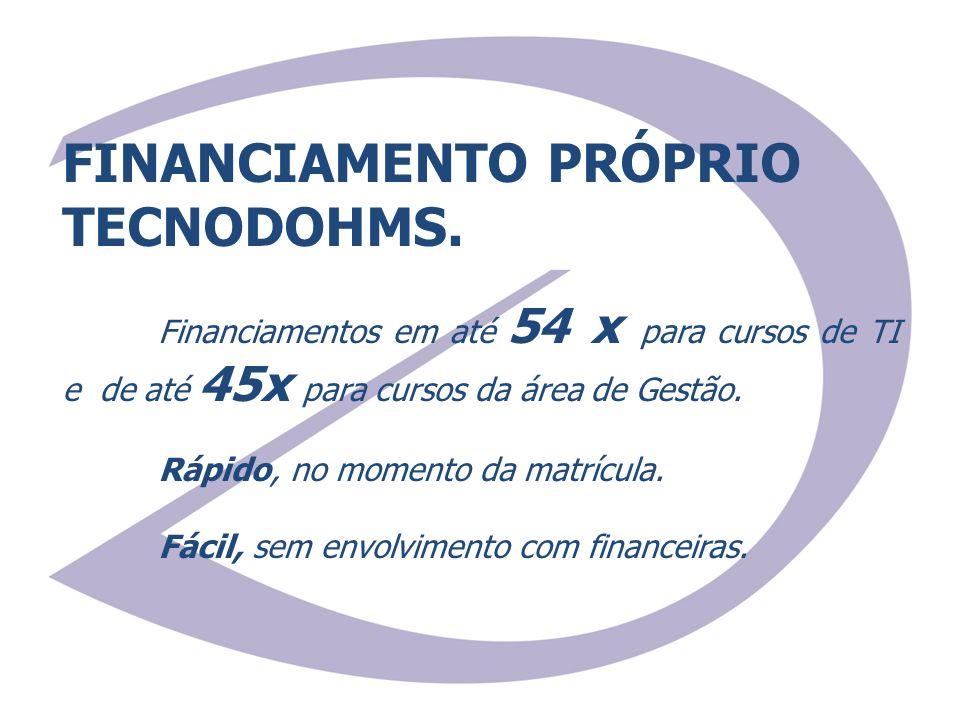 FINANCIAMENTO PRÓPRIO TECNODOHMS. Financiamentos em até 54 x para cursos de TI e de até 45x para cursos da área de Gestão. Rápido, no momento da matrí