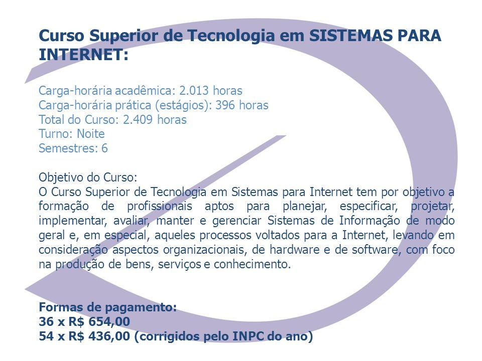 Curso Superior de Tecnologia em SISTEMAS PARA INTERNET: Carga-horária acadêmica: 2.013 horas Carga-horária prática (estágios): 396 horas Total do Curs