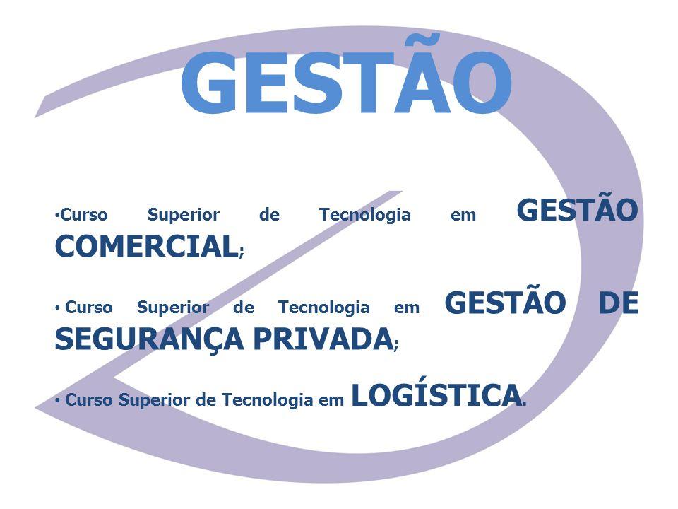 GESTÃO Curso Superior de Tecnologia em GESTÃO COMERCIAL ; Curso Superior de Tecnologia em GESTÃO DE SEGURANÇA PRIVADA ; Curso Superior de Tecnologia e