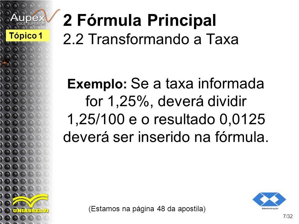 Exemplo: Se a taxa informada for 1,25%, deverá dividir 1,25/100 e o resultado 0,0125 deverá ser inserido na fórmula. (Estamos na página 48 da apostila