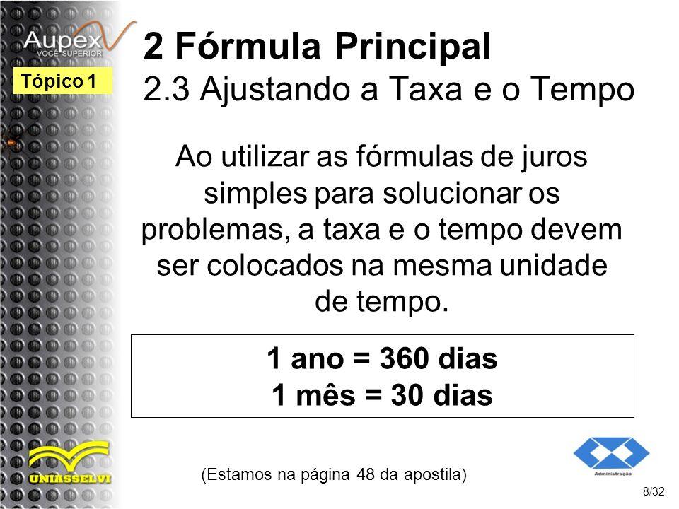 Ao utilizar as fórmulas de juros simples para solucionar os problemas, a taxa e o tempo devem ser colocados na mesma unidade de tempo. (Estamos na pág