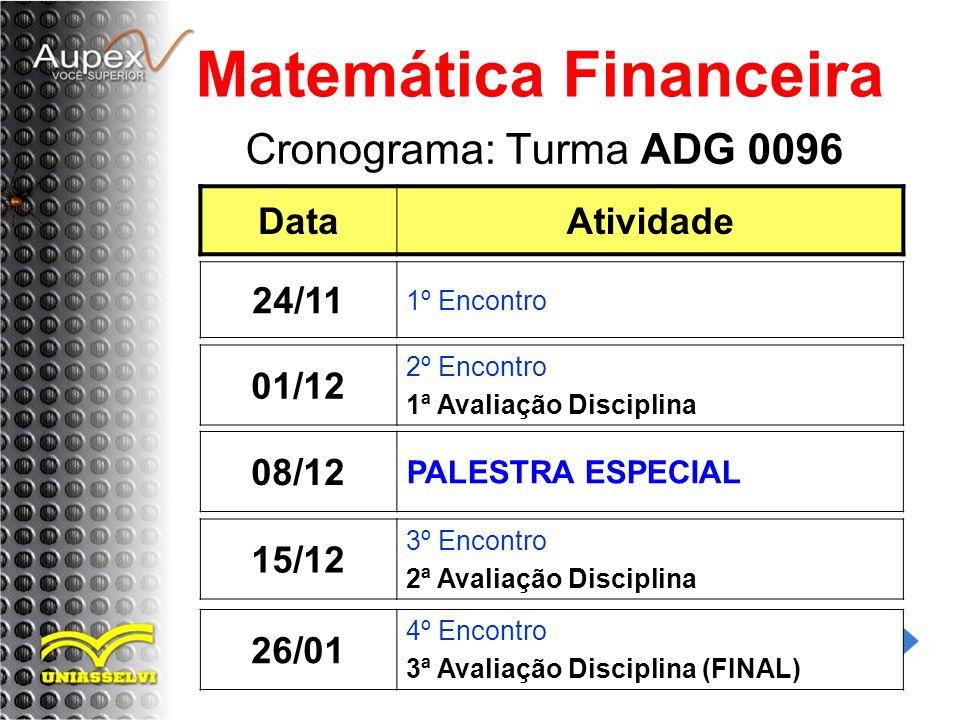 Cronograma: Turma ADG 0096 Matemática Financeira DataAtividade 01/12 2º Encontro 1ª Avaliação Disciplina 24/11 1º Encontro 08/12 PALESTRA ESPECIAL 15/