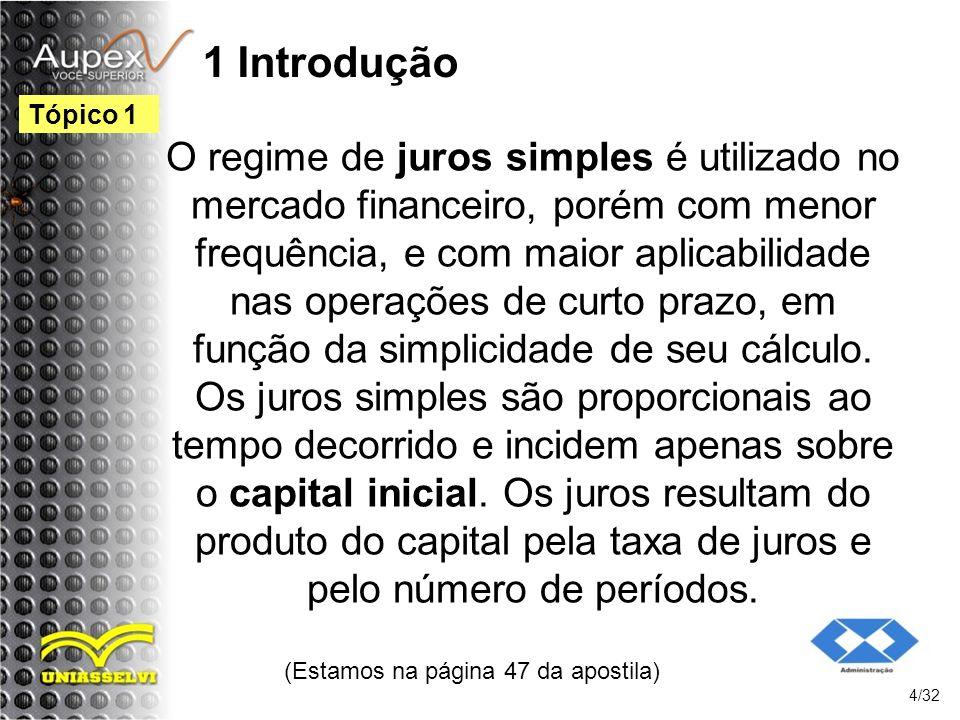 1 Introdução O regime de juros simples é utilizado no mercado financeiro, porém com menor frequência, e com maior aplicabilidade nas operações de curt