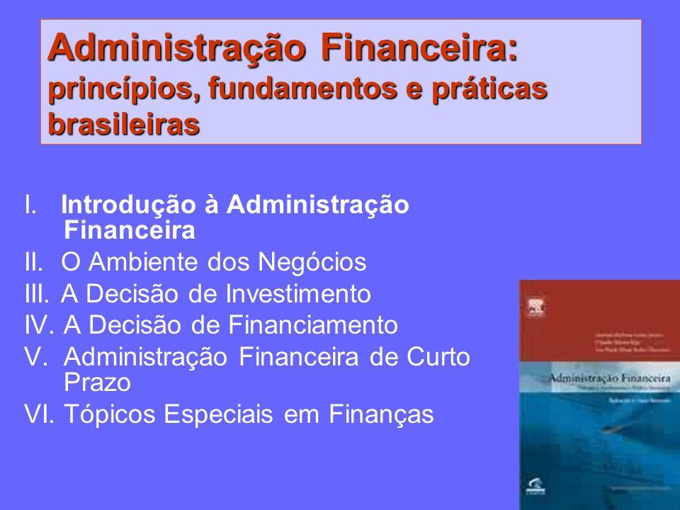 I. Introdução à Administração Financeira II. O Ambiente dos Negócios III. A Decisão de Investimento IV. A Decisão de Financiamento V. Administração Fi