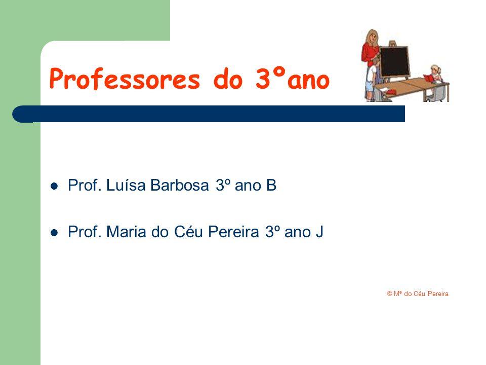 Professores do 3ºano Prof. Luísa Barbosa 3º ano B Prof. Maria do Céu Pereira 3º ano J © Mª do Céu Pereira