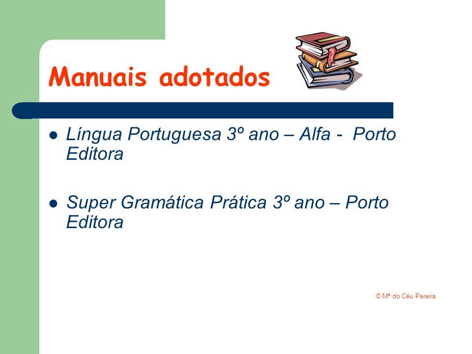 Manuais adotados Língua Portuguesa 3º ano – Alfa - Porto Editora Super Gramática Prática 3º ano – Porto Editora © Mª do Céu Pereira