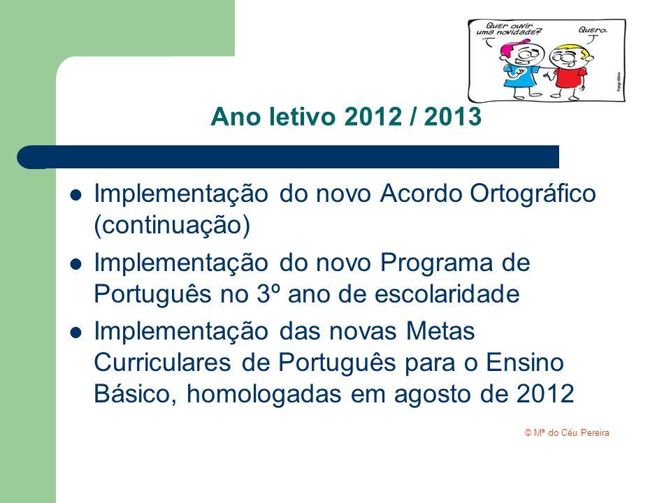 Ano letivo 2012 / 2013 Implementação do novo Acordo Ortográfico (continuação) Implementação do novo Programa de Português no 3º ano de escolaridade Im