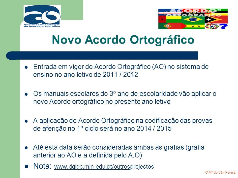 Novo Acordo Ortográfico Entrada em vigor do Acordo Ortográfico (AO) no sistema de ensino no ano letivo de 2011 / 2012 Os manuais escolares do 3º ano d