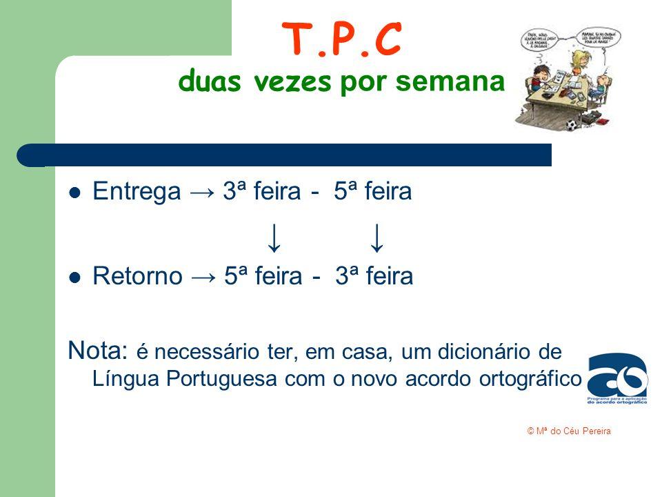 T.P.C duas vezes por semana Entrega 3ª feira - 5ª feira Retorno 5ª feira - 3ª feira Nota: é necessário ter, em casa, um dicionário de Língua Portugues