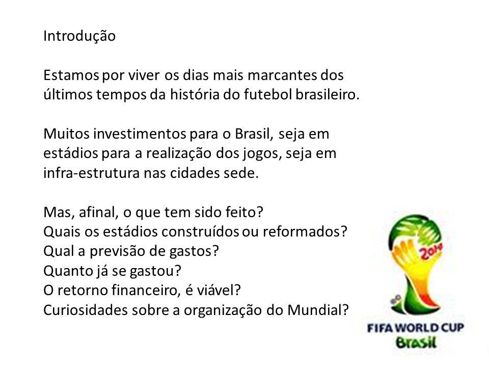 Introdução Estamos por viver os dias mais marcantes dos últimos tempos da história do futebol brasileiro. Muitos investimentos para o Brasil, seja em