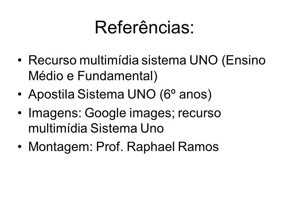 Referências: Recurso multimídia sistema UNO (Ensino Médio e Fundamental) Apostila Sistema UNO (6º anos) Imagens: Google images; recurso multimídia Sis