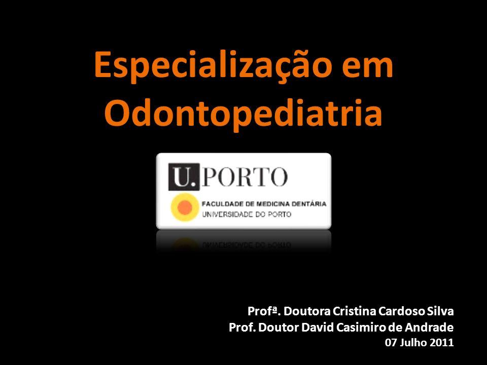 Especialização em Odontopediatria Profª. Doutora Cristina Cardoso Silva Prof. Doutor David Casimiro de Andrade 07 Julho 2011