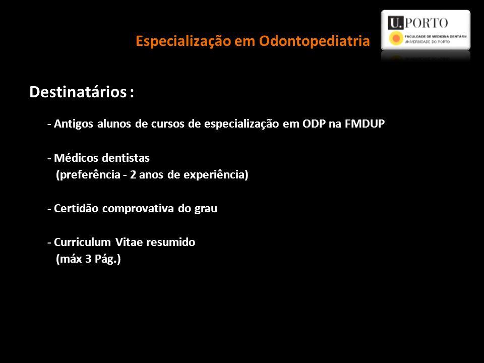 Destinatários : - Antigos alunos de cursos de especialização em ODP na FMDUP - Médicos dentistas (preferência - 2 anos de experiência) - Certidão comp