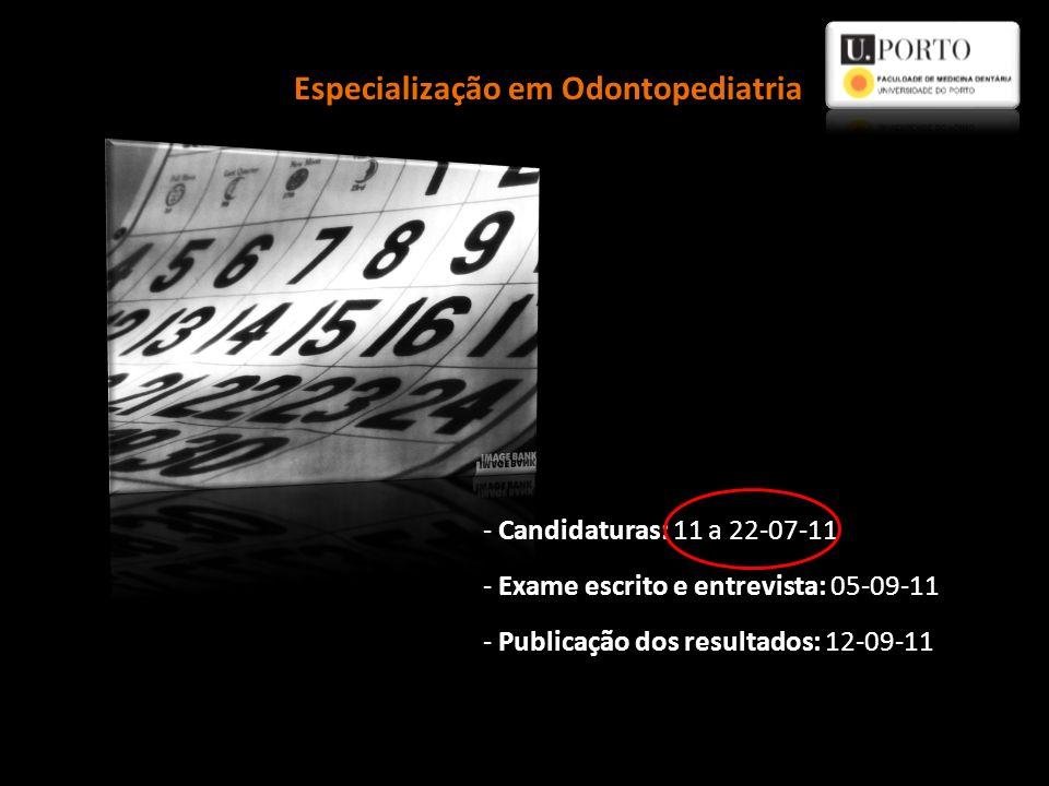 Especialização em Odontopediatria - Candidaturas: 11 a 22-07-11 - Exame escrito e entrevista: 05-09-11 - Publicação dos resultados: 12-09-11