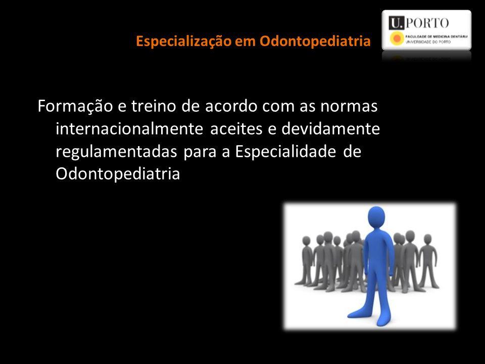 Formação e treino de acordo com as normas internacionalmente aceites e devidamente regulamentadas para a Especialidade de Odontopediatria Especializaç