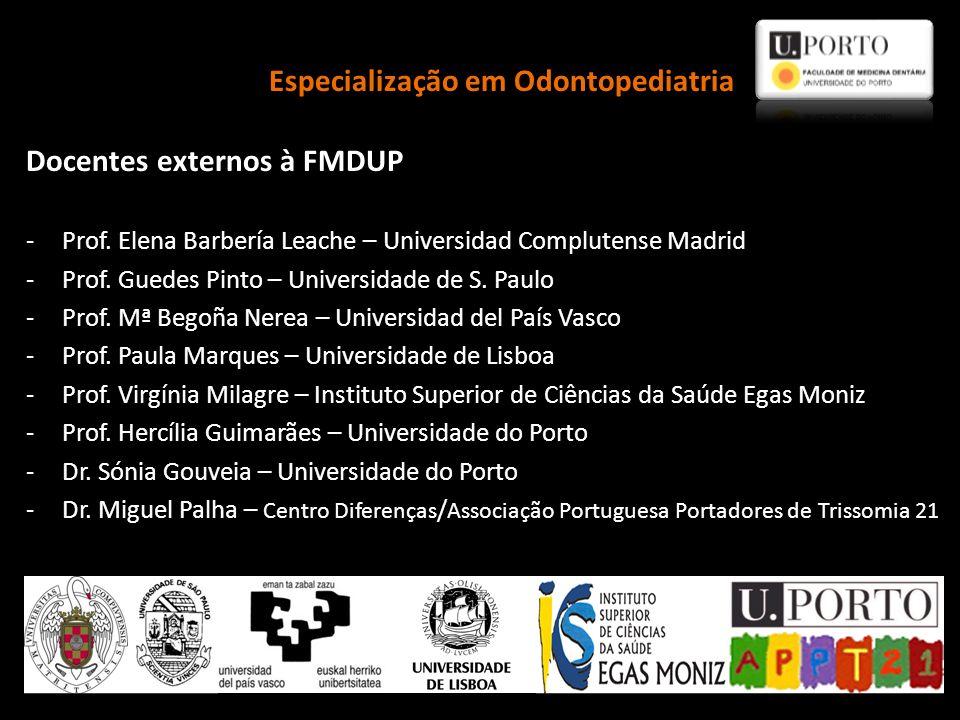 Docentes externos à FMDUP -Prof. Elena Barbería Leache – Universidad Complutense Madrid -Prof. Guedes Pinto – Universidade de S. Paulo -Prof. Mª Begoñ