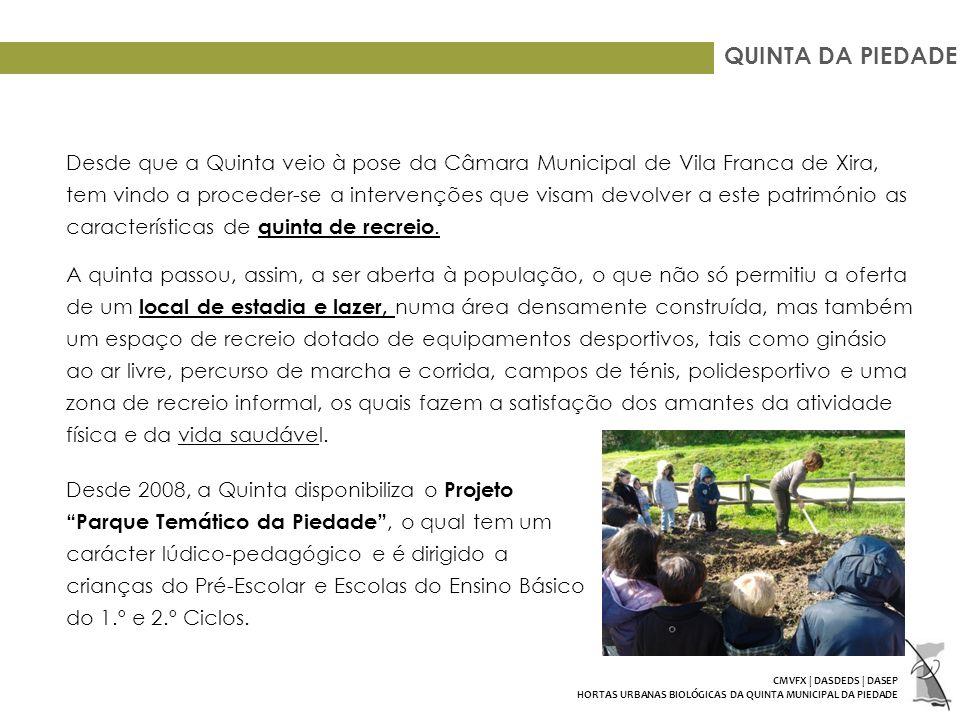QUINTA DA PIEDADE Desde que a Quinta veio à pose da Câmara Municipal de Vila Franca de Xira, tem vindo a proceder-se a intervenções que visam devolver a este património as características de quinta de recreio.