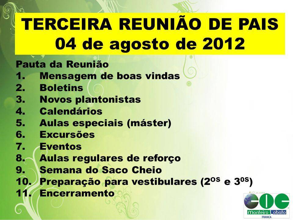 TERCEIRA REUNIÃO DE PAIS 04 de agosto de 2012 Pauta da Reunião 1.Mensagem de boas vindas 2.Boletins 3.Novos plantonistas 4.Calendários 5.Aulas especia